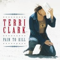 Terri Clark - Pain to Kill