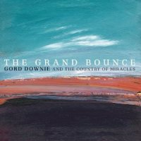 Gord Downie & the Country of Miracles - The Grand Bounce