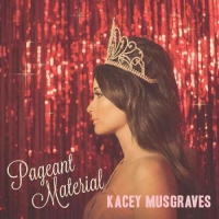 Music Review: Kacey Musgraves - Pageant Material