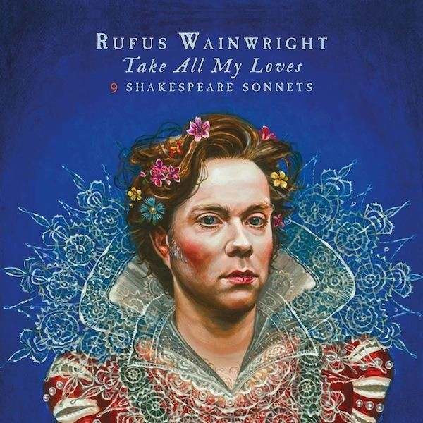 Music Review: Rufus Wainwright - Take All of My Loves: 9 Shakespeare Sonnets