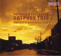 Liner Notes: Gryphon Trio with Patricia O'Callaghan-Broken Hearts & Madmen